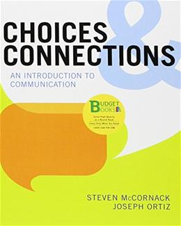 Choices and Connections: An Introduction to Communication, by McCornack 9781457649318