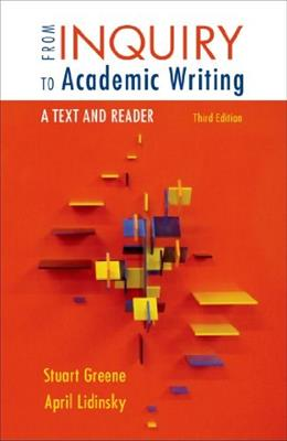 From Inquiry to Academic Writing: A Text and Reader, by Greene, 3rd Edition 9781457653445