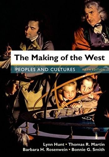 Making of the West: A Concise History, Combined Volume: Peoples and Cultures, by Hunt, 5th Edition 9781457681431