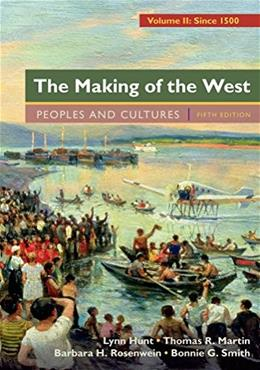Making of the West: A Concise History, by Hunt, 5th Edition, Volume 2: Since 1500: Peoples and Cultures 9781457681530