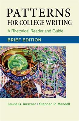 Patterns for College Writing: A Rhetorical Reader and Guide, by Kirszner, 13th Brief Edition 9781457683787