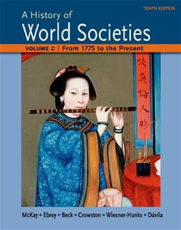 History of World Societies, by McKay, 10th Edition, Volume C: 1775 to the Present 9781457685224