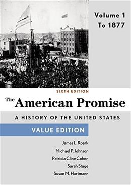 The American Promise, Value Edition, Volume 1: To 1877 6 9781457687938