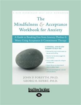 Mindfulness & Acceptance for Anxiety: A Guide to Breaking Free from Anxiety, Phobias & Worry Using Acceptance & Commitment Therapy [Large Pri 9781458755933