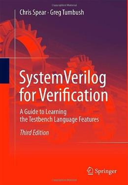 SystemVerilog for Verification: A Guide to Learning the Testbench Language Features, by Spear, 3rd Edition 9781461407140