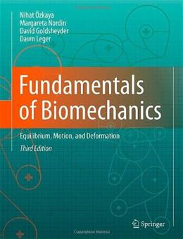 Fundamentals of Biomechanics: Equilibrium, Motion, and Deformation, by Özkaya, 3rd Edition 9781461411499