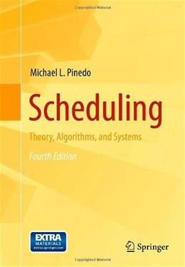 Scheduling: Theory, Algorithms, and Systems, by Pinedo, 4th Edition 9781461419860