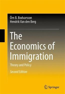 Economics of Immigration: Theory and Policy, by Bodvarsson, 2nd Edition 9781461421153