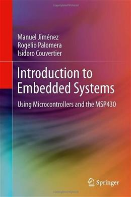 Introduction to Embedded Systems: Using Microcontrollers and the MSP430, by Jiménez 9781461431428