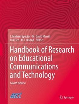 Handbook of Research on Educational Communications and Technology, by Spector, 4th Edition 9781461431848