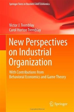 New Perspectives on Industrial Organization: With Contributions from Behavioral Economics and Game Theory, by Tremblay 9781461432401