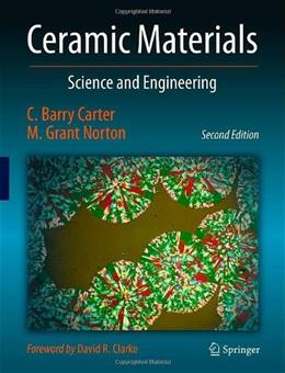 Ceramic Materials: Science and Engineering, by Carter, 2nd Edition 9781461435228