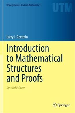 Introduction to Mathematical Structures and Proofs, by Gerstein, 2nd Edition 9781461442646