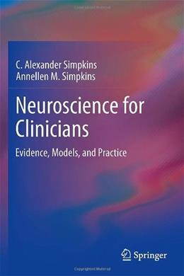Neuroscience for Clinicians: Evidence, Models, and Practice, by Simpkins 9781461448419