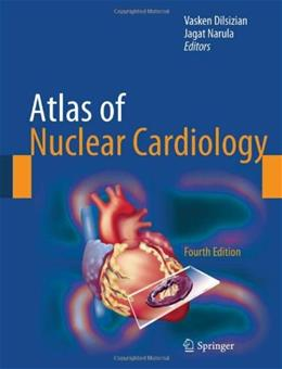 Atlas of Nuclear Cardiology, by Dilsizian, 4th Edition 9781461455493