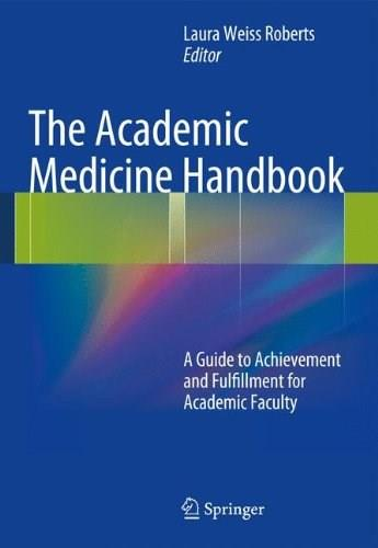 Academic Medicine Handbook: A Guide to Achievement and Fulfillment for Academic Faculty, by Roberts 9781461456926