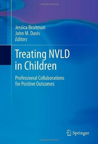 Treating NVLD in Children: Professional Collaborations for Positive Outcomes, by Broitman 9781461461784