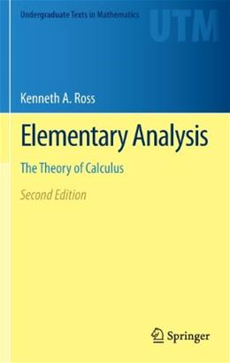 Elementary Analysis: The Theory of Calculus (Undergraduate Texts in Mathematics) 2 9781461462705