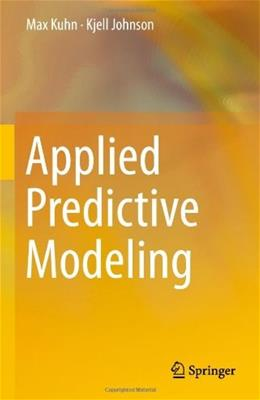 Applied Predictive Modeling, by Kuhn 9781461468486