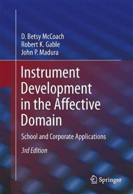 Instrument Development in the Affective Domain: School and Corporate Applications, by McCoach, 3rd Edition 9781461471349