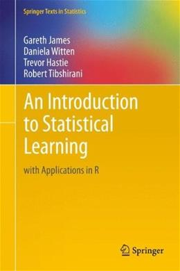 An Introduction to Statistical Learning: with Applications in R (Springer Texts in Statistics) 1st ed. 20 9781461471370