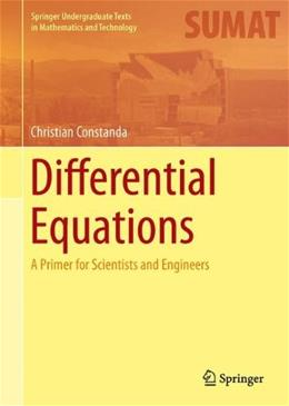 Differential Equations: A Primer for Scientists and Engineers, by Constanda 9781461472964