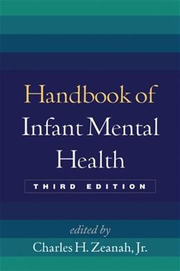 Handbook of Infant Mental Health, by Zeanah, 3rd Edition 9781462506460