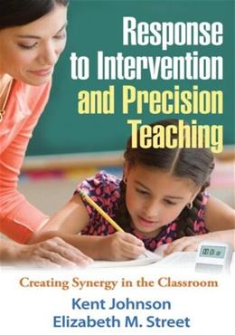 Response to Intervention and Precision Teaching: Creating Synergy in the Classroom, by Johnson 9781462507610