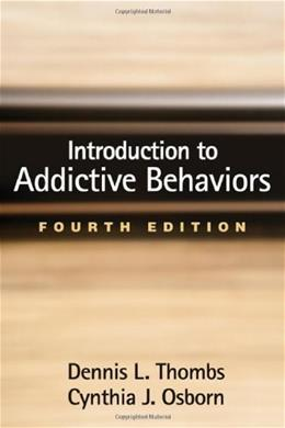 Introduction to Addictive Behaviors, by Thoms, 4th Edition 9781462510689