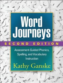 Word Journeys: Assessment-Guided Phonics, Spelling, and Vocabulary Instruction, by Ganske, 2nd Edition 9781462512508