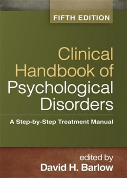 Clinical Handbook of Psychological Disorders, Fifth Edition: A Step-by-Step Treatment Manual 5 9781462513260