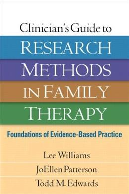 Clinicians Guide to Research Methods in Family Therapy: Foundations of Evidence-Based Practice, by  Williams 9781462515974