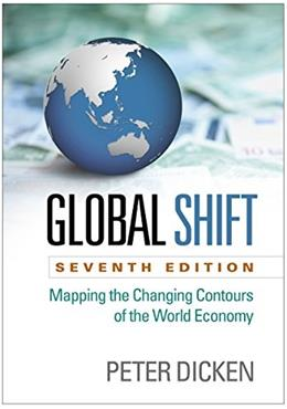Global Shift, Seventh Edition: Mapping the Changing Contours of the World Economy, by Dicken, 7th Edition 9781462519552