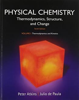 Physical Chemistry, by Atkins, 10th Edition, Volume 1: Thermodynamics and Kinetics 9781464124518