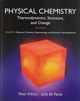 Physical Chemistry, by Atkins, 10th Edition, Volume 2: Quantum Chemistry, Spectroscopy, and Statistical Thermodynamics 9781464124525
