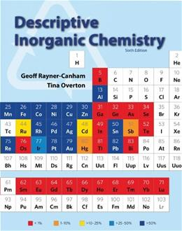 Descriptive Inorganic Chemistry, by Rayner-Canham, 6th Revised Edition 9781464125577