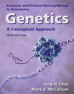Solutions Manual for Genetics: A Conceptual Approach 5 9781464150920