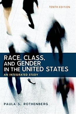 Race, Class, and Gender in the United States: An Integrated Study, by Rothenberg, 10th Edition 9781464178665