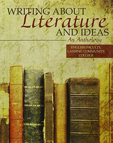 Writing about Literature and Ideas: An Anthology, by Lansing Community College 9781465206657