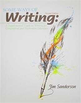 Some Ways of Writing: A Supplemental Guide to Writing for Composition and Sophomore Literature, by Sanderson, 2nd Edition 9781465208309