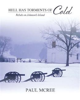 Hell Has Torments of Cold: Rebels on Johnsons Island, by McRee 9781465209399