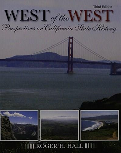 West of the West: Perspectives on California State History, by Hall, 3rd Edition 9781465211347