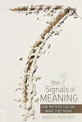 7 Signals of Meaning: How Writers Can Say What They Mean, by Pickford 9781465212122
