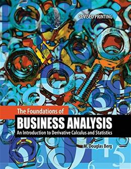 Foundations of Business Analysis:  An Introduction to Derivative Calculus and Statistics, by Berg 9781465222039