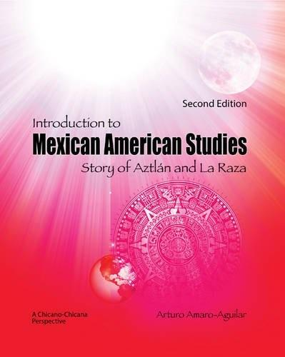 Introduction to Mexican American Studies: Story of Aztlan and La Raza, by Amaro, 2nd Edition 9781465223111