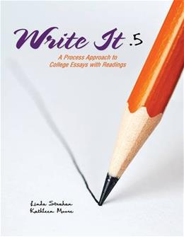 Write It .5: A Process Approach to College Essays with Readings, by Strahan 9781465225917