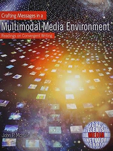 Crafting Messages in a Multimodal Media Enviroment: Readings on Convergent Writing 9781465231963