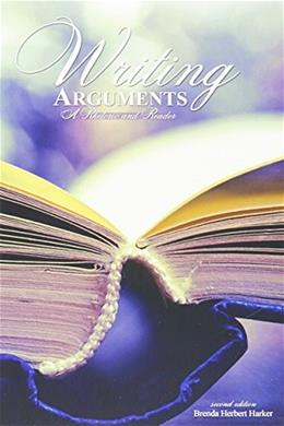 Writing Arguments: A Rhetoric and Reader, by Harker, 2nd Edition 9781465234926