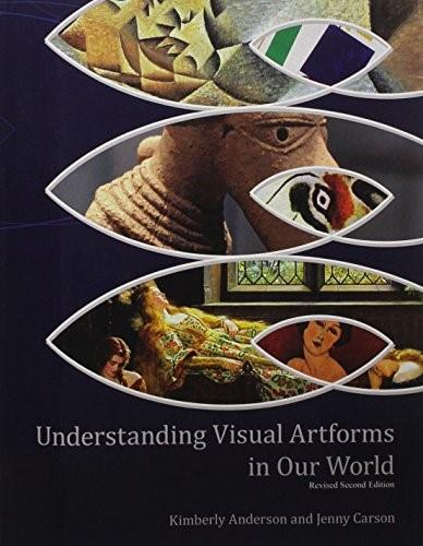 Understanding Visual Artforms in Our World, by Anderson, 2nd Edition 9781465240293