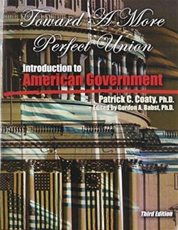 Toward a More Perfect Union: Introduction to American Government, by Coaty, 3rd Edition 9781465240910